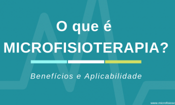 O que é MICROFISIOTERAPIA? Descubra seus benefícios
