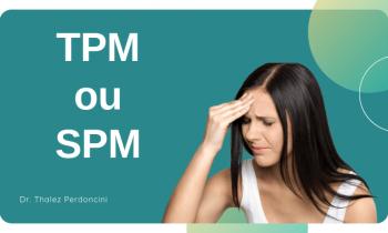 TPM ou SPM? Saiba o que é a Síndrome Pré-Menstrual!